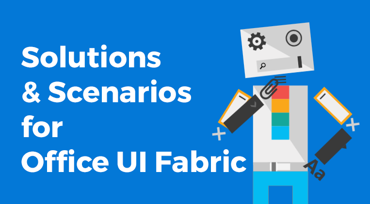 Scenarios and solutions to use Office UI Fabric - Part 3